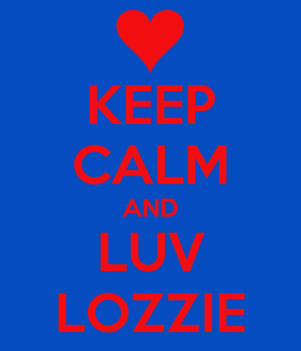 KEEP CALM AND LUV LOZZIE