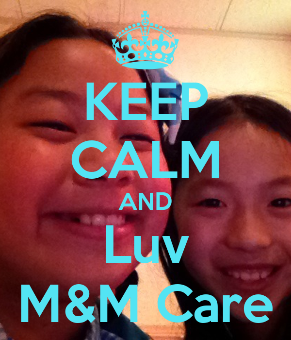 KEEP CALM AND Luv M&M Care