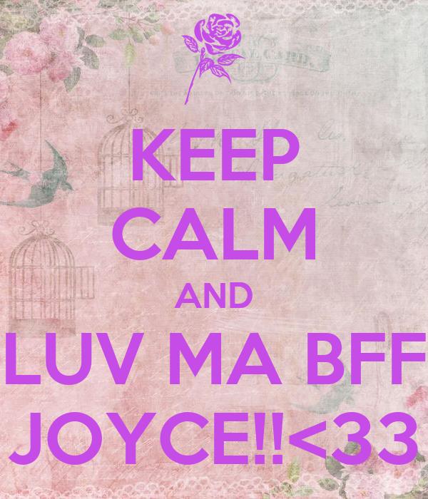 KEEP CALM AND LUV MA BFF JOYCE!!<33