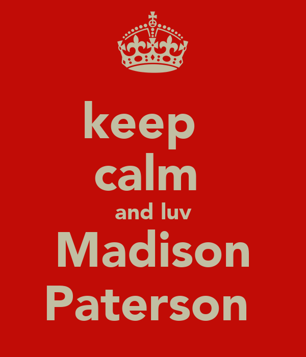 keep   calm  and luv Madison Paterson