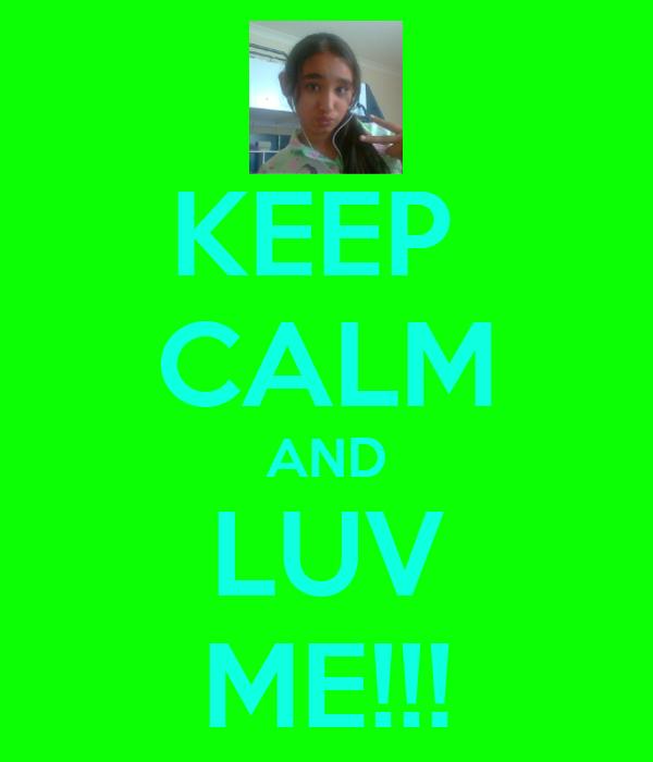 KEEP  CALM AND LUV ME!!!