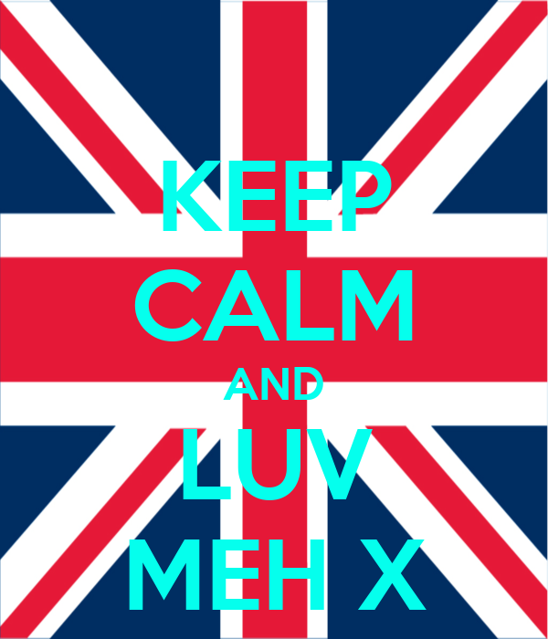 KEEP CALM AND LUV MEH X