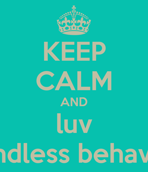 KEEP CALM AND luv mindless behavior