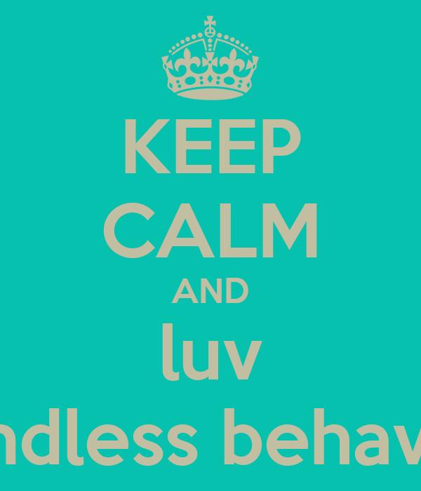 KEEP CALM AND luv mindless behavior