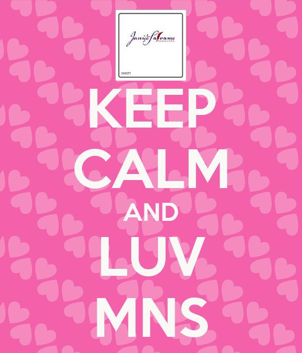 KEEP CALM AND LUV MNS