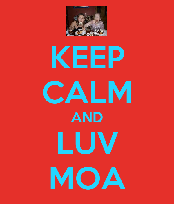 KEEP CALM AND LUV MOA
