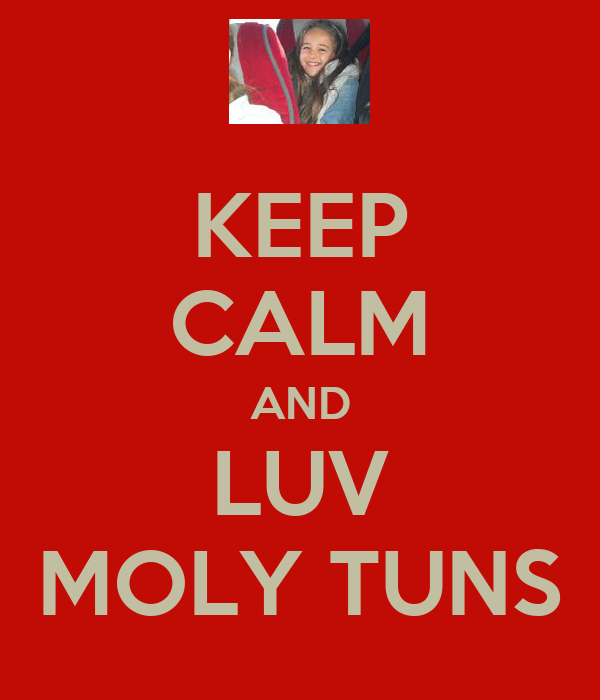 KEEP CALM AND LUV MOLY TUNS