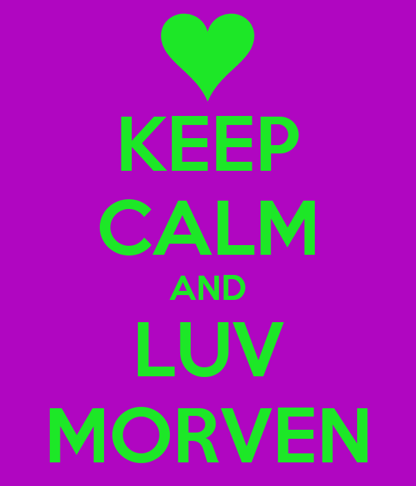 KEEP CALM AND LUV MORVEN