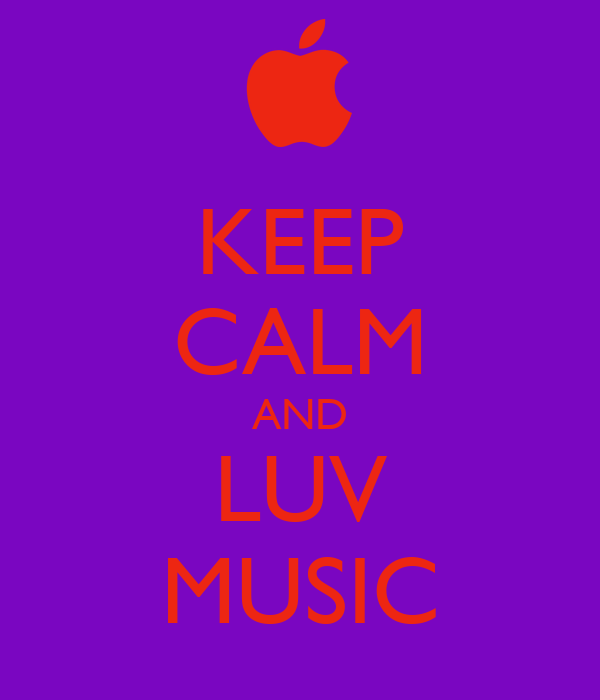 KEEP CALM AND LUV MUSIC
