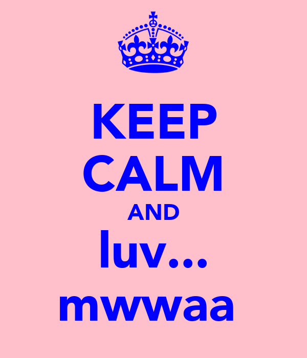 KEEP CALM AND luv... mwwaa