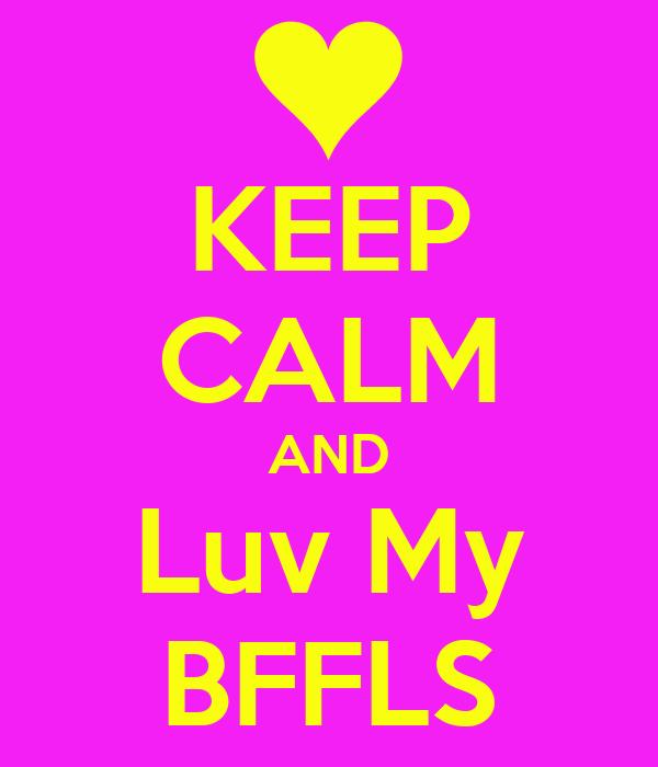 KEEP CALM AND Luv My BFFLS