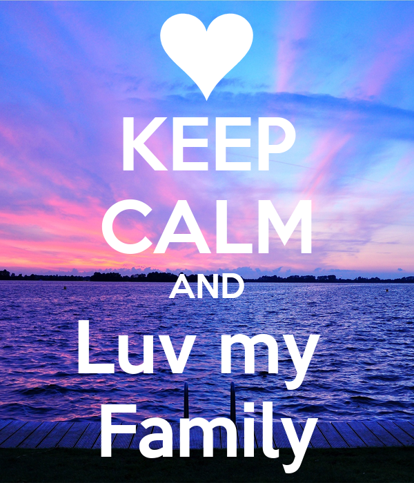 KEEP CALM AND Luv my  Family