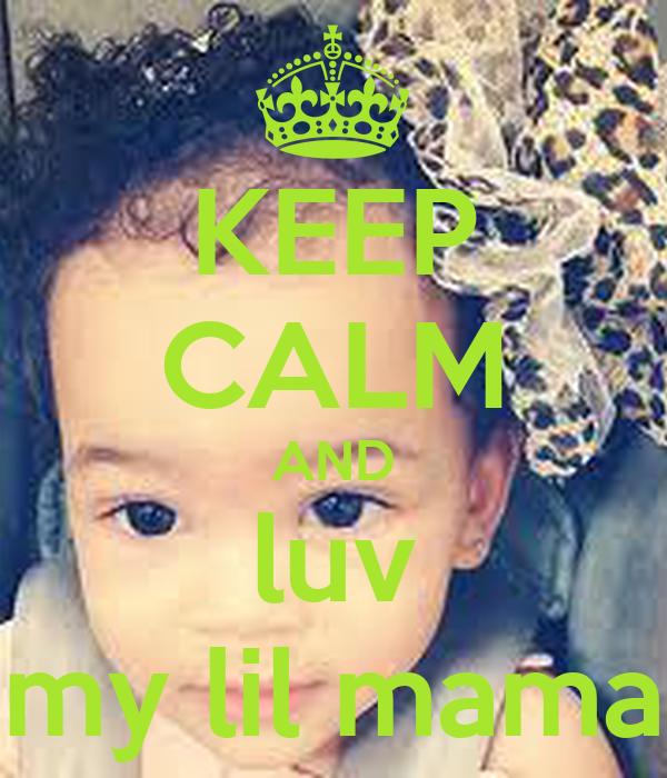 KEEP CALM AND luv my lil mama