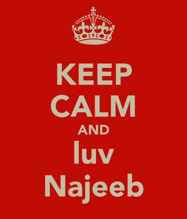 KEEP CALM AND luv Najeeb