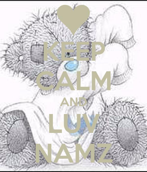 KEEP CALM AND LUV NAMZ