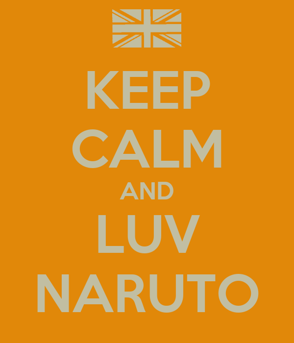 KEEP CALM AND LUV NARUTO