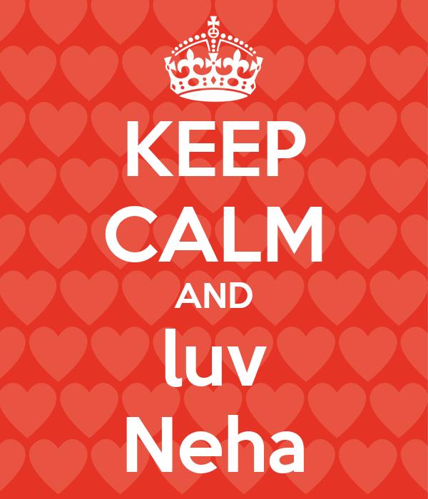 KEEP CALM AND luv Neha