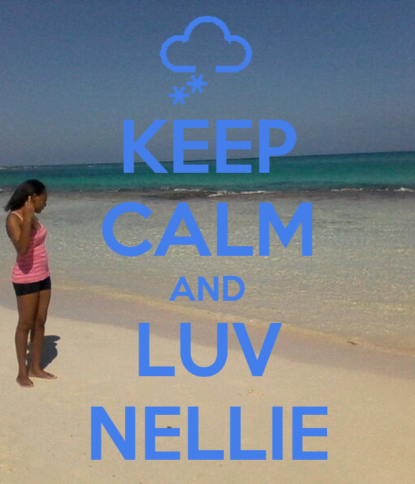 KEEP CALM AND LUV NELLIE