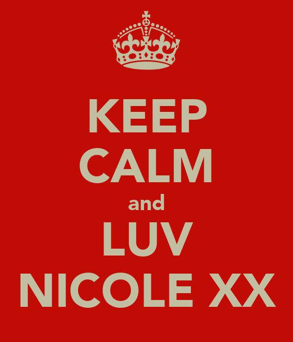 KEEP CALM and LUV NICOLE XX