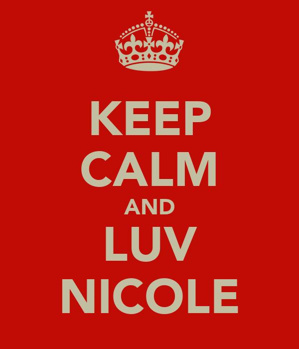 KEEP CALM AND LUV NICOLE