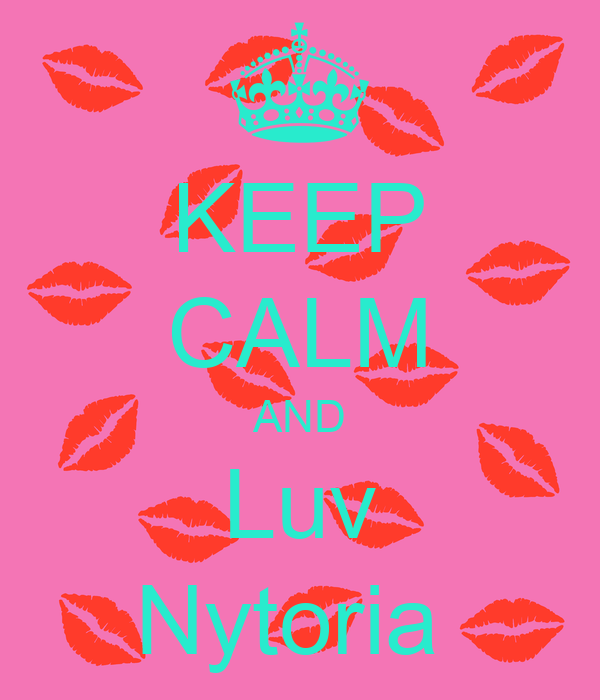 KEEP CALM AND Luv Nytoria