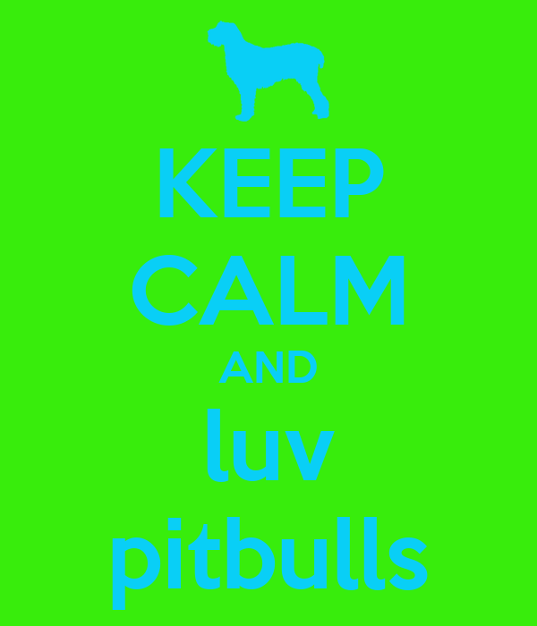 KEEP CALM AND luv pitbulls