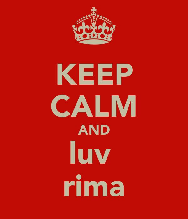 KEEP CALM AND luv  rima