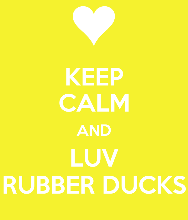 KEEP CALM AND LUV RUBBER DUCKS