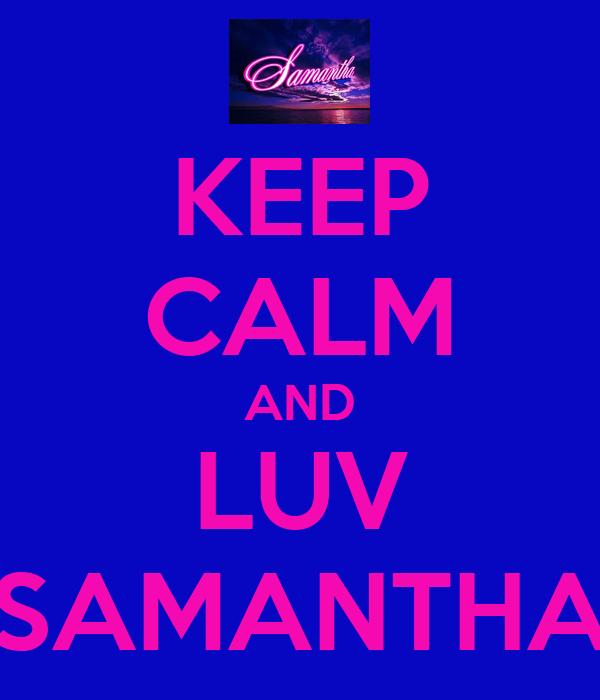 KEEP CALM AND LUV SAMANTHA