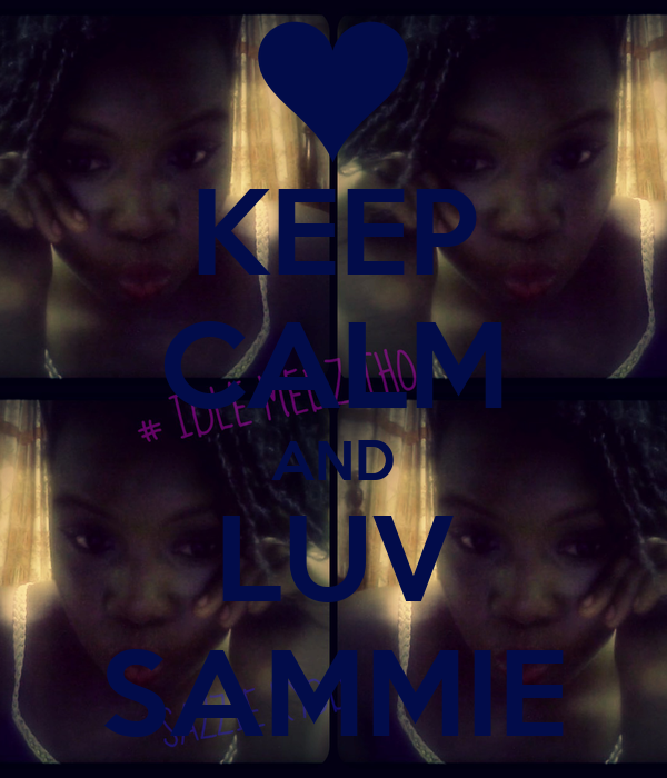 KEEP CALM AND LUV SAMMIE