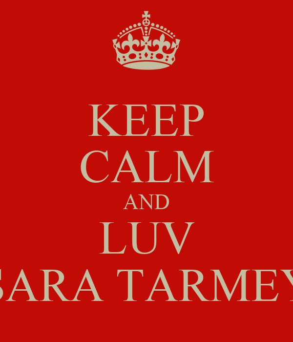 KEEP CALM AND LUV SARA TARMEY