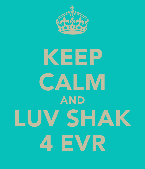 KEEP CALM AND LUV SHAK 4 EVR