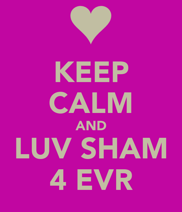 KEEP CALM AND LUV SHAM 4 EVR