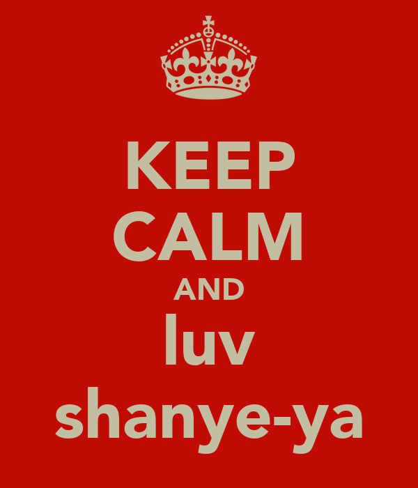 KEEP CALM AND luv shanye-ya