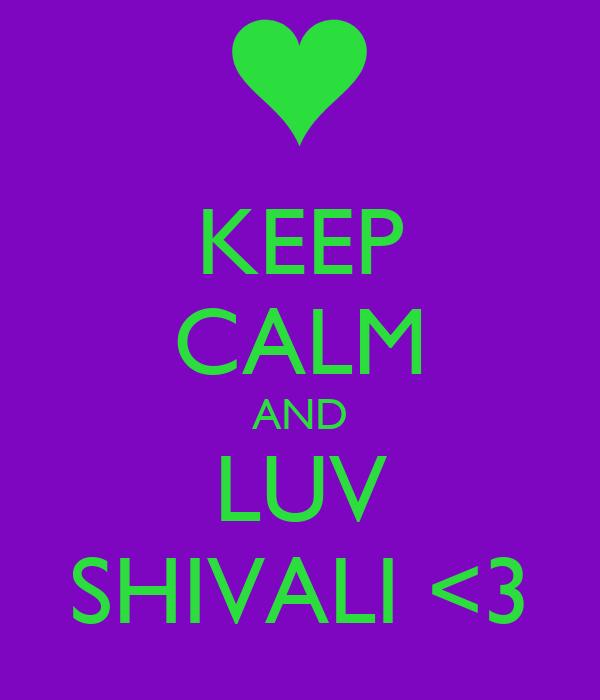 KEEP CALM AND LUV SHIVALI <3