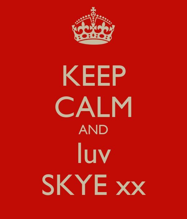 KEEP CALM AND luv SKYE xx