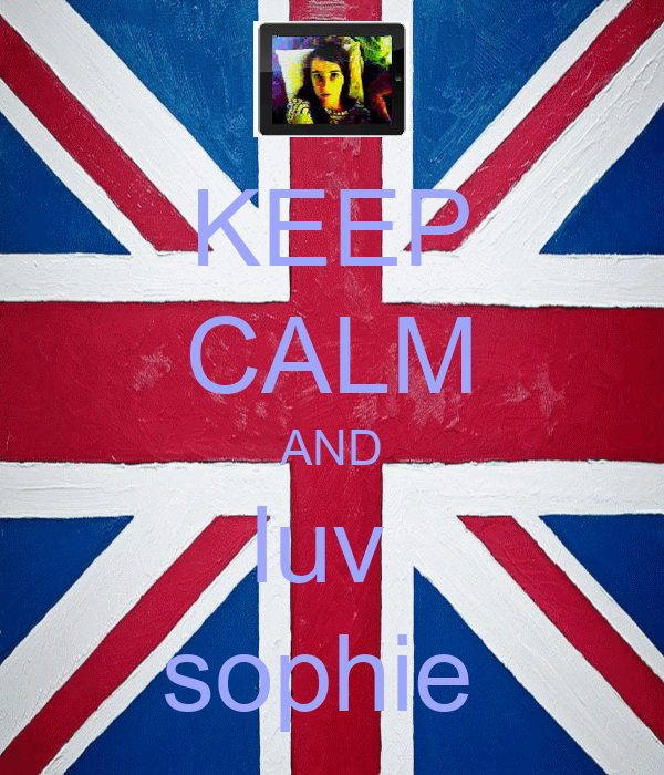 KEEP CALM AND luv  sophie