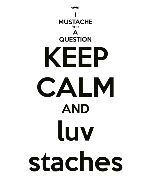 KEEP CALM AND luv staches