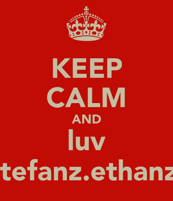 KEEP CALM AND luv stefanz.ethanz