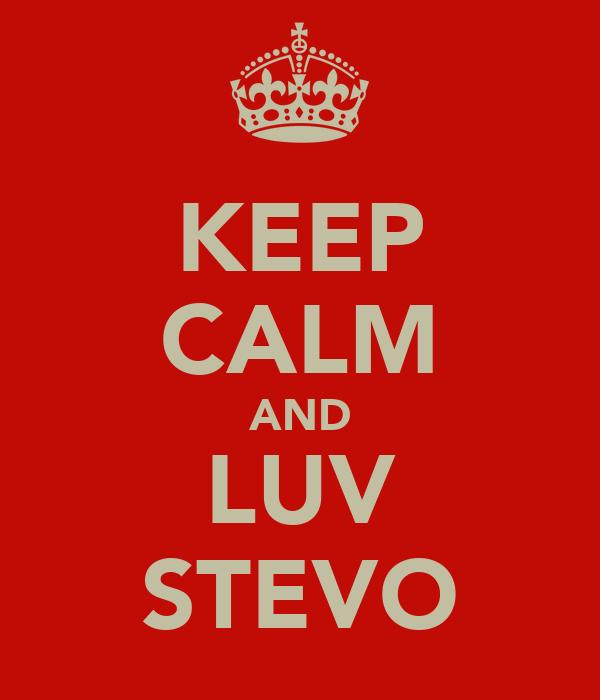 KEEP CALM AND LUV STEVO