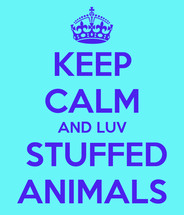 KEEP CALM AND LUV  STUFFED ANIMALS