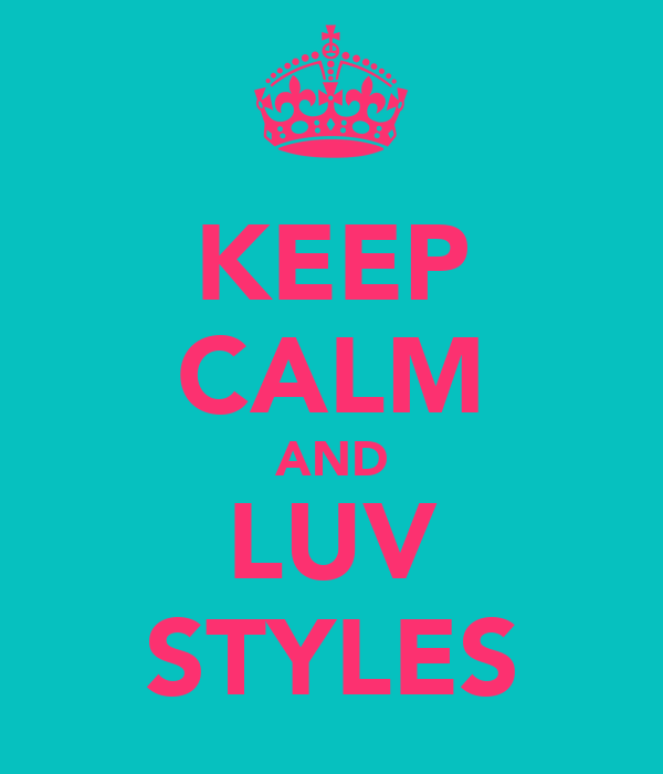 KEEP CALM AND LUV STYLES