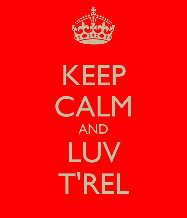 KEEP CALM AND LUV T'REL