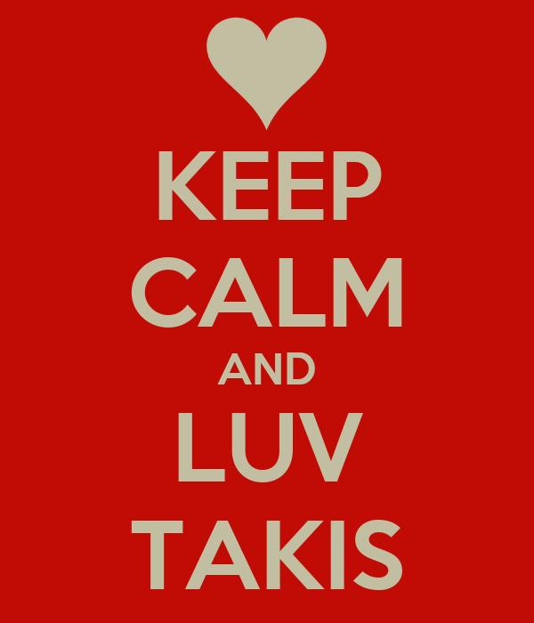 KEEP CALM AND LUV TAKIS