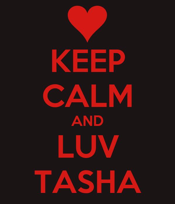 KEEP CALM AND LUV TASHA