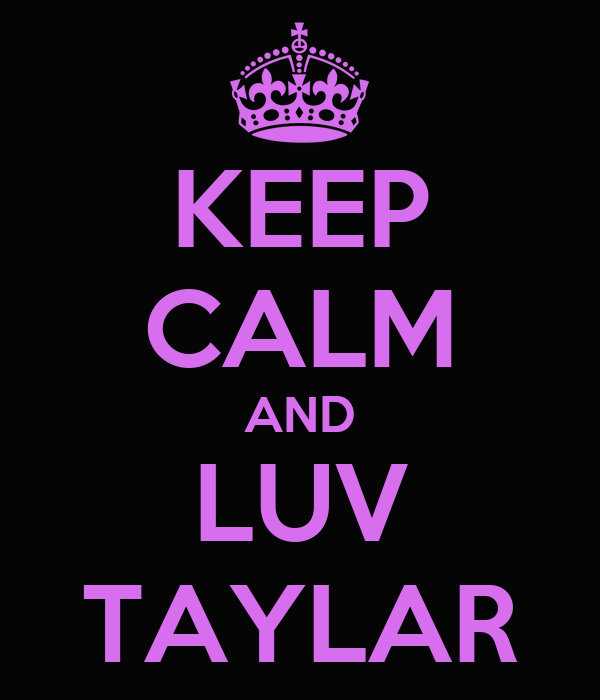 KEEP CALM AND LUV TAYLAR