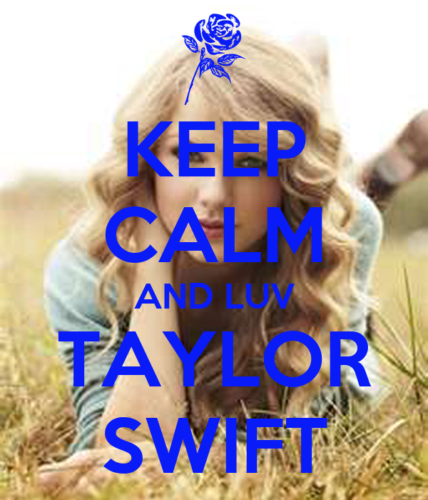 KEEP CALM AND LUV TAYLOR SWIFT