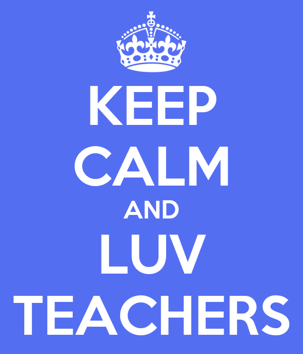 KEEP CALM AND LUV TEACHERS