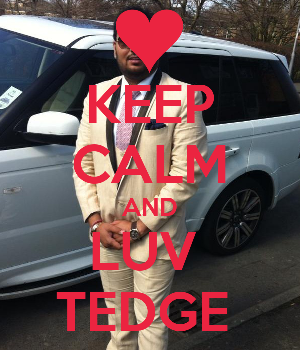 KEEP CALM AND LUV  TEDGE
