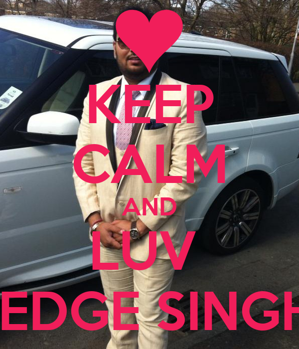 KEEP CALM AND LUV  TEDGE SINGH